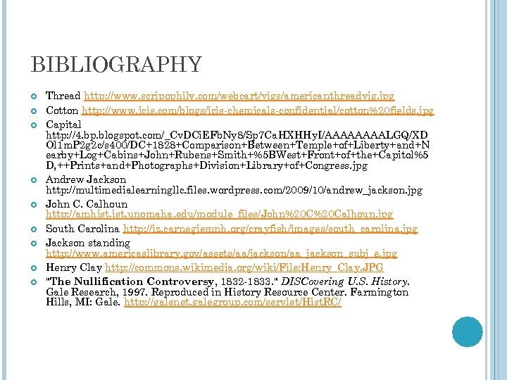 BIBLIOGRAPHY Thread http: //www. scripophily. com/webcart/vigs/americanthreadvig. jpg Cotton http: //www. icis. com/blogs/icis-chemicals-confidential/cotton%20 fields. jpg