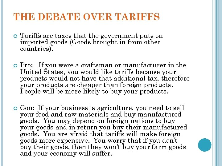 THE DEBATE OVER TARIFFS Tariffs are taxes that the government puts on imported goods