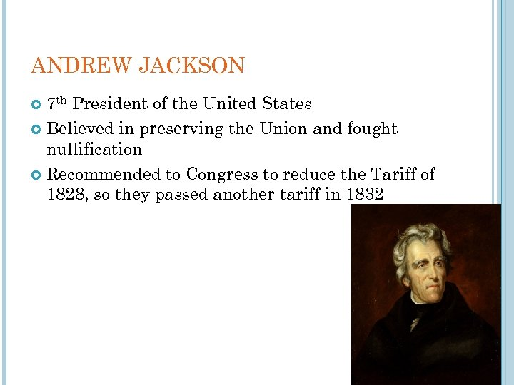 ANDREW JACKSON 7 th President of the United States Believed in preserving the Union