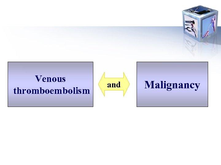 Venous thromboembolism and Malignancy