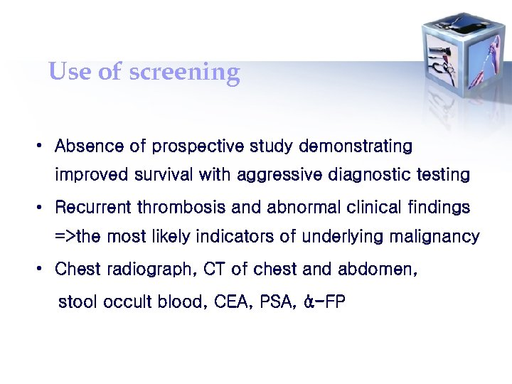 Use of screening • Absence of prospective study demonstrating improved survival with aggressive diagnostic
