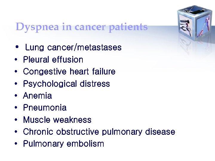 Dyspnea in cancer patients • Lung cancer/metastases • • Pleural effusion Congestive heart failure