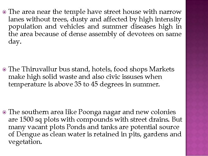 The area near the temple have street house with narrow lanes without trees,