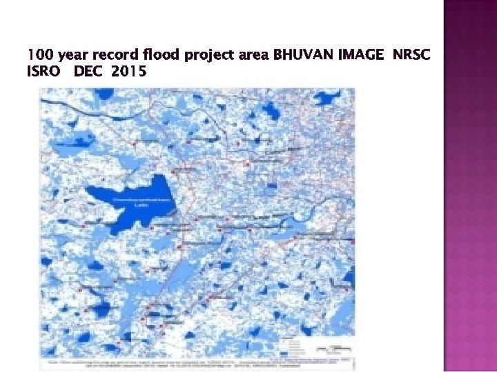 100 year record flood project area BHUVAN IMAGE NRSC ISRO DEC 2015
