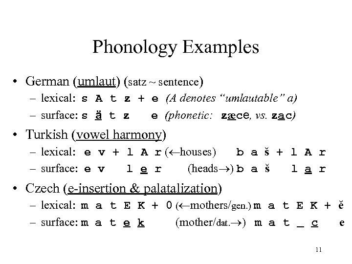 Phonology Examples • German (umlaut) (satz ~ sentence) – lexical: s A t z