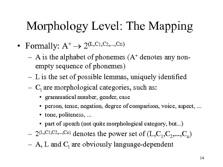 Morphology Level: The Mapping • Formally: A+ ® 2(L, C 1, C 2, .
