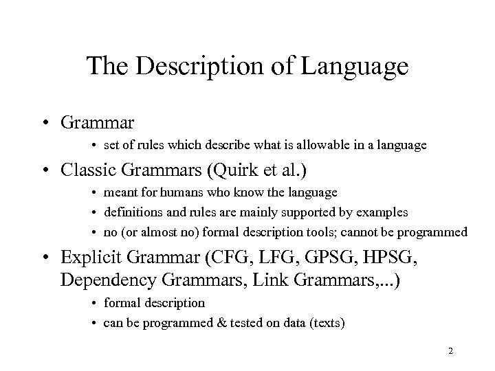 The Description of Language • Grammar • set of rules which describe what is