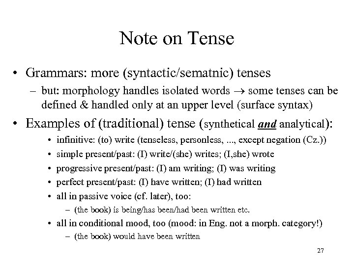 Note on Tense • Grammars: more (syntactic/sematnic) tenses – but: morphology handles isolated words