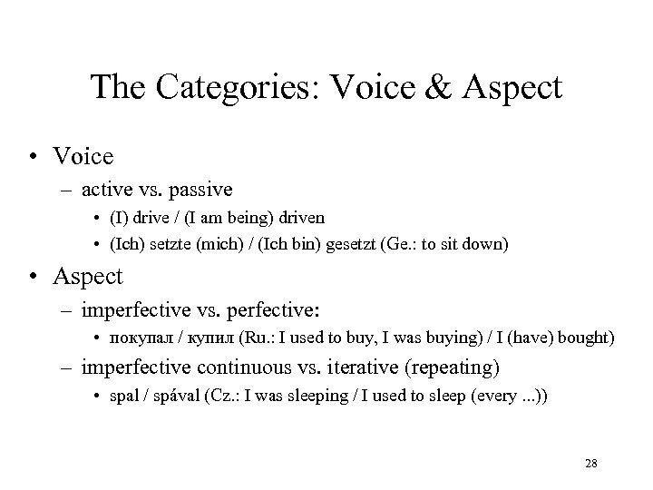 The Categories: Voice & Aspect • Voice – active vs. passive • (I) drive