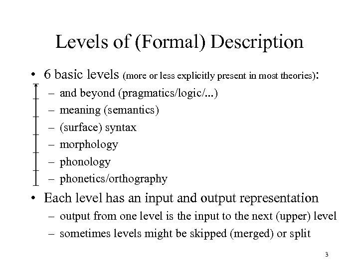 Levels of (Formal) Description • 6 basic levels (more or less explicitly present in
