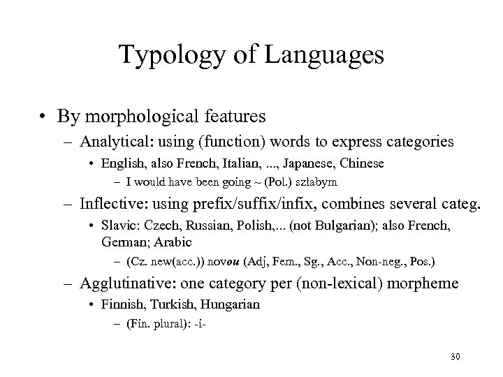 Typology of Languages • By morphological features – Analytical: using (function) words to express