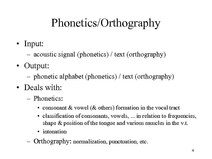 Phonetics/Orthography • Input: – acoustic signal (phonetics) / text (orthography) • Output: – phonetic
