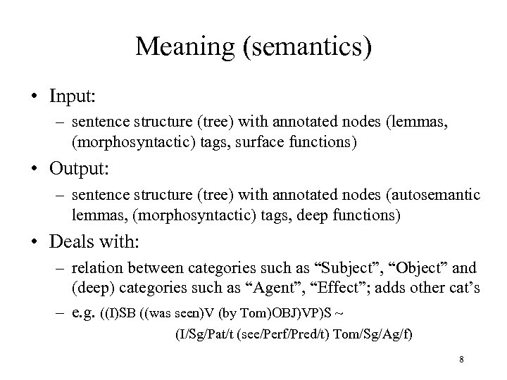 Meaning (semantics) • Input: – sentence structure (tree) with annotated nodes (lemmas, (morphosyntactic) tags,