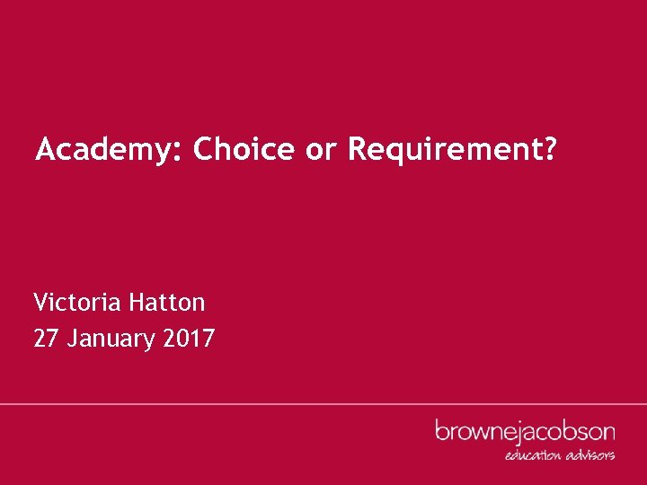 Academy: Choice or Requirement? Victoria Hatton 27 January 2017