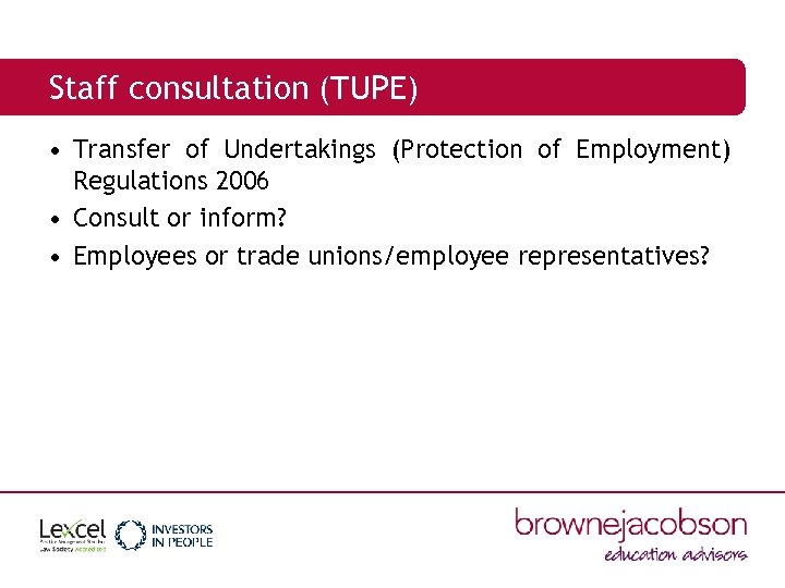 Staff consultation (TUPE) • Transfer of Undertakings (Protection of Employment) Regulations 2006 • Consult