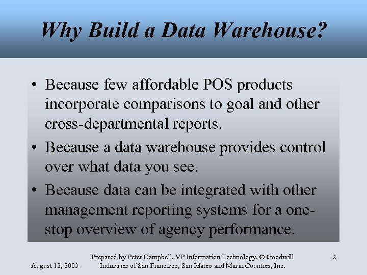 Why Build a Data Warehouse? • Because few affordable POS products incorporate comparisons to