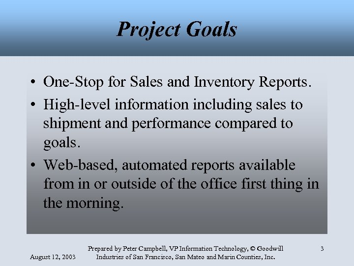 Project Goals • One-Stop for Sales and Inventory Reports. • High-level information including sales