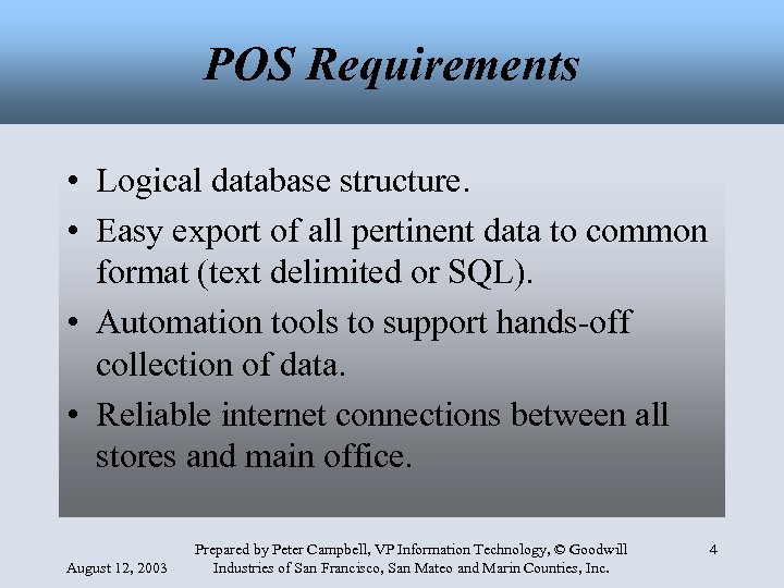 POS Requirements • Logical database structure. • Easy export of all pertinent data to
