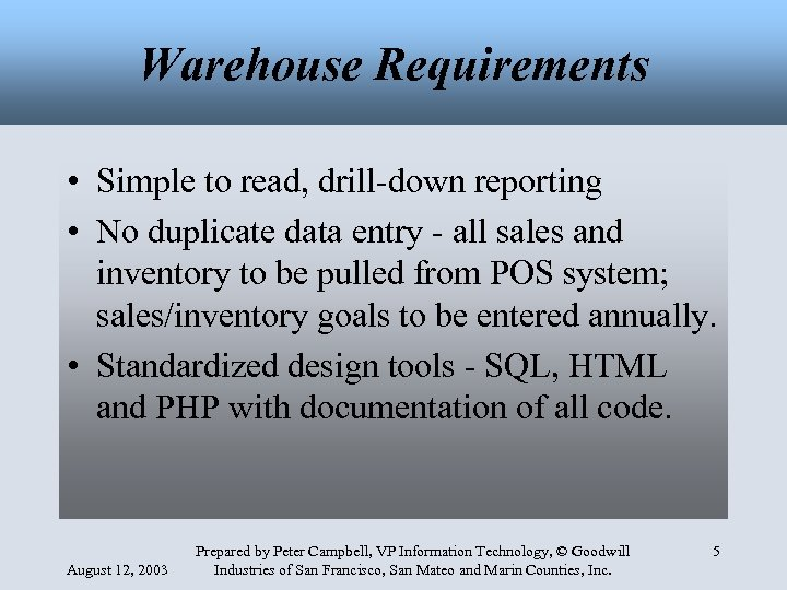 Warehouse Requirements • Simple to read, drill-down reporting • No duplicate data entry -