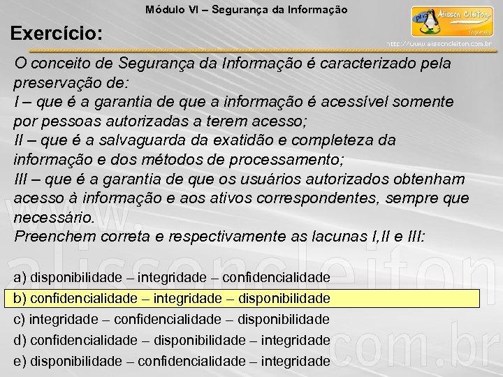 Módulo VI – Segurança da Informação Exercício: O conceito de Segurança da Informação é