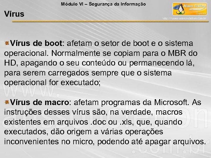Módulo VI – Segurança da Informação Vírus de boot: afetam o setor de boot