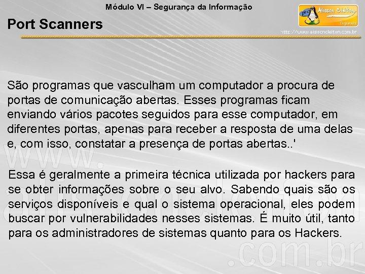 Módulo VI – Segurança da Informação Port Scanners São programas que vasculham um computador