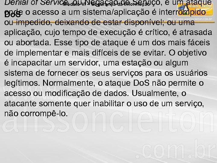 Denial of Service, ou Negação de Serviço, é um ataque Service Módulo VI –