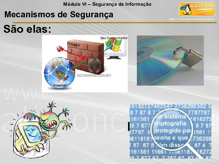 Módulo VI – Segurança da Informação Mecanismos de Segurança São elas: IDS