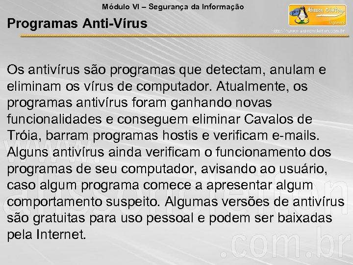 Módulo VI – Segurança da Informação Programas Anti-Vírus Os antivírus são programas que detectam,