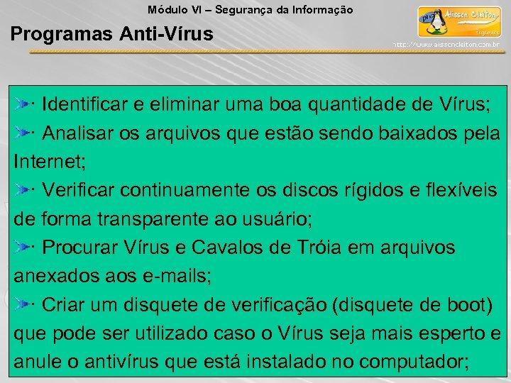 Módulo VI – Segurança da Informação Programas Anti-Vírus · Identificar e eliminar uma boa