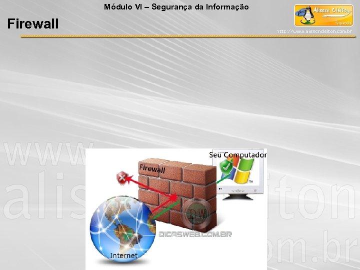 Módulo VI – Segurança da Informação Firewall