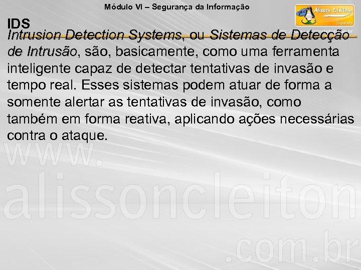 Módulo VI – Segurança da Informação IDS Intrusion Detection Systems, ou Sistemas de Detecção