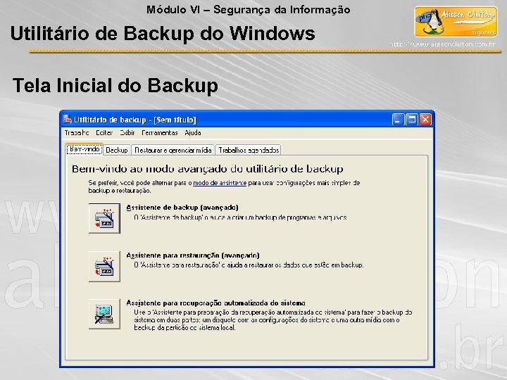 Módulo VI – Segurança da Informação Utilitário de Backup do Windows Tela Inicial do