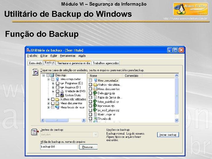 Módulo VI – Segurança da Informação Utilitário de Backup do Windows Função do Backup