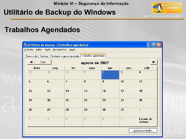 Módulo VI – Segurança da Informação Utilitário de Backup do Windows Trabalhos Agendados