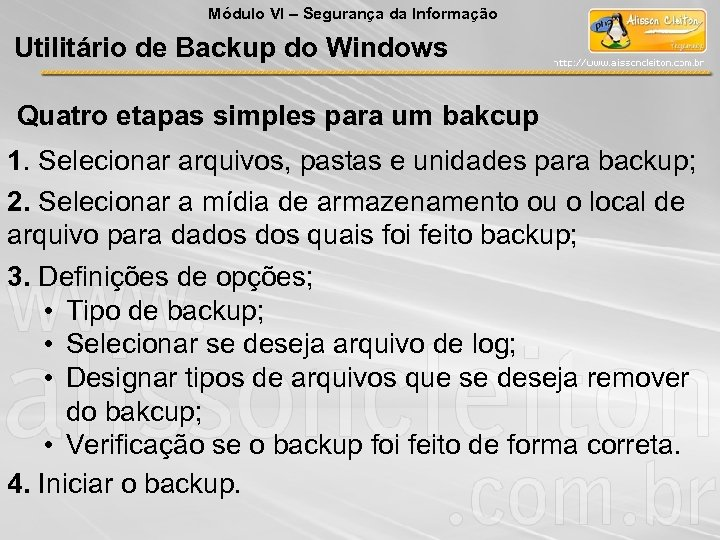 Módulo VI – Segurança da Informação Utilitário de Backup do Windows Quatro etapas simples