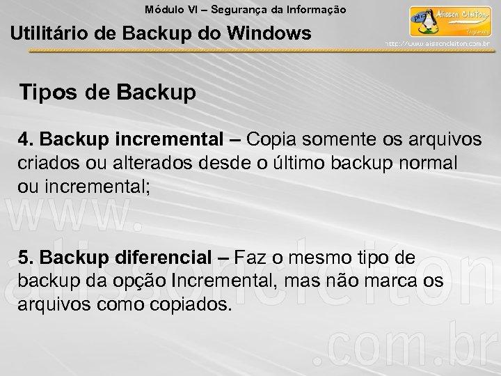 Módulo VI – Segurança da Informação Utilitário de Backup do Windows Tipos de Backup