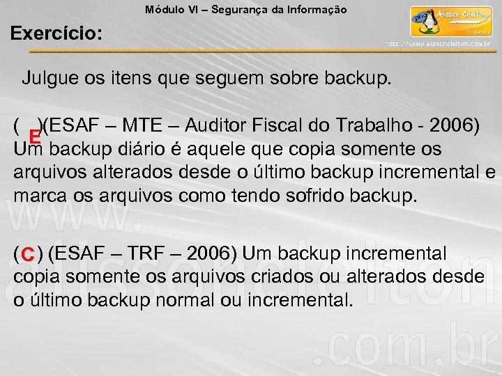 Módulo VI – Segurança da Informação Exercício: Julgue os itens que seguem sobre backup.