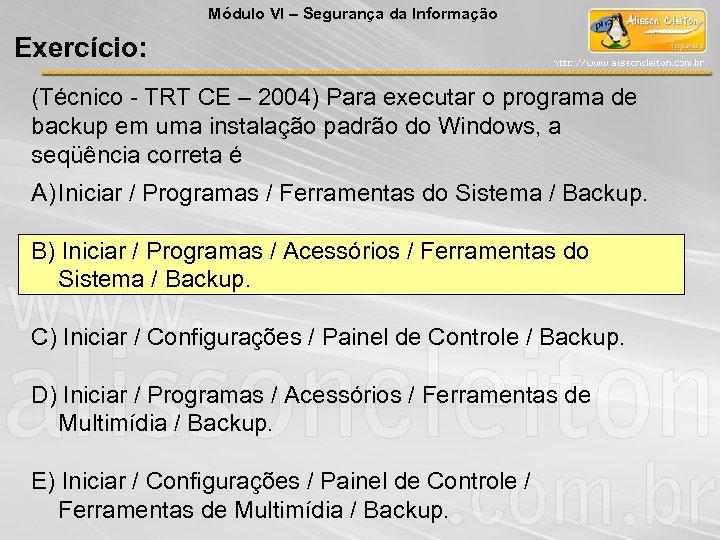 Módulo VI – Segurança da Informação Exercício: (Técnico - TRT CE – 2004) Para