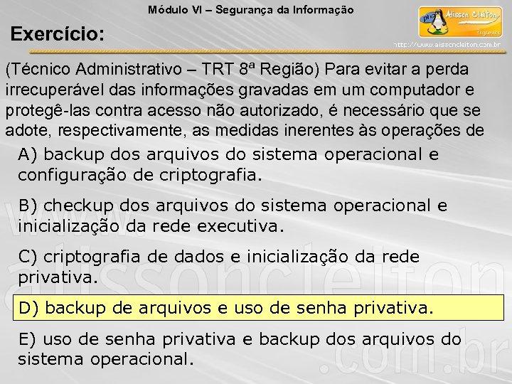 Módulo VI – Segurança da Informação Exercício: (Técnico Administrativo – TRT 8ª Região) Para