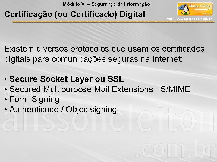 Módulo VI – Segurança da Informação Certificação (ou Certificado) Digital Existem diversos protocolos que