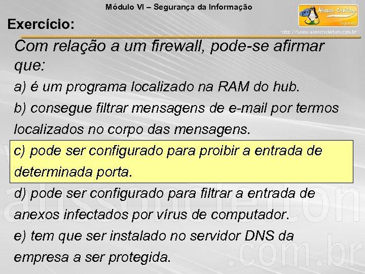 Módulo VI – Segurança da Informação Exercício: Com relação a um firewall, pode-se afirmar