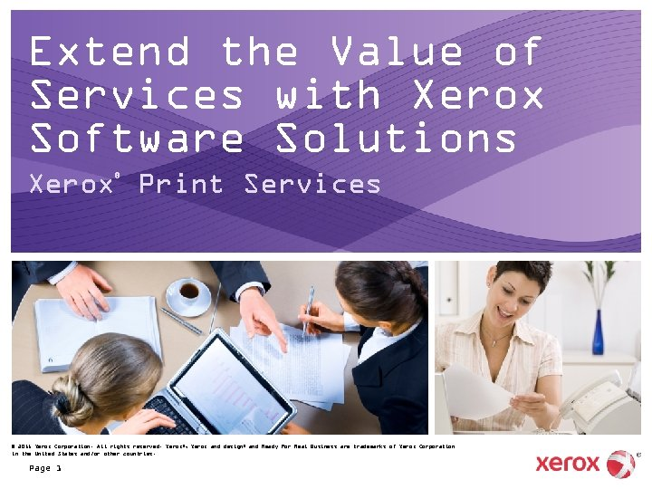 Extend the Value of Services with Xerox Software Solutions Xerox Print Services ® ©
