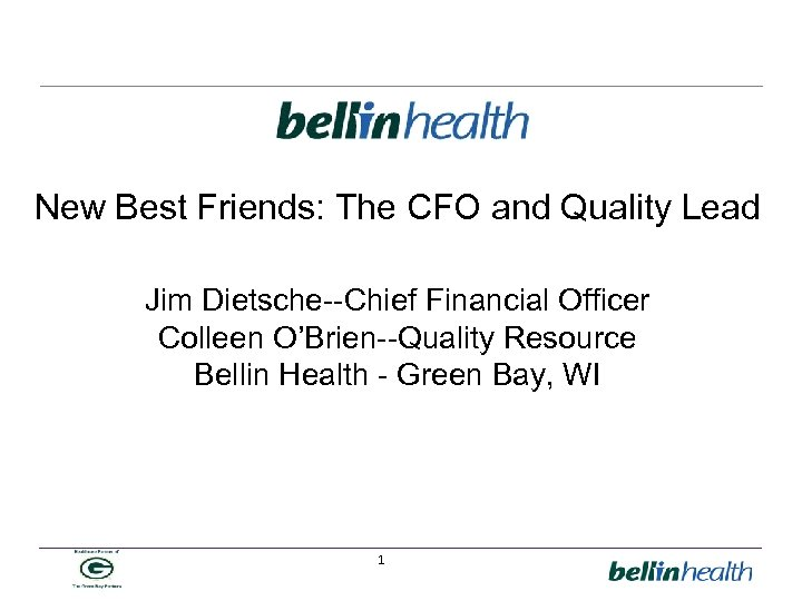 New Best Friends: The CFO and Quality Lead Jim Dietsche--Chief Financial Officer Colleen O'Brien--Quality