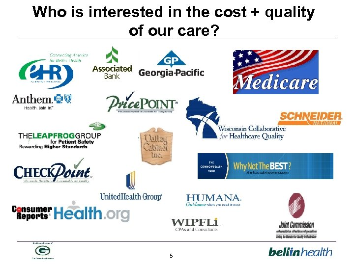 Who is interested in the cost + quality of our care? 5