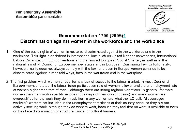 Recommendation 1700 (2005)1 Discrimination against women in the workforce and the workplace 1. One