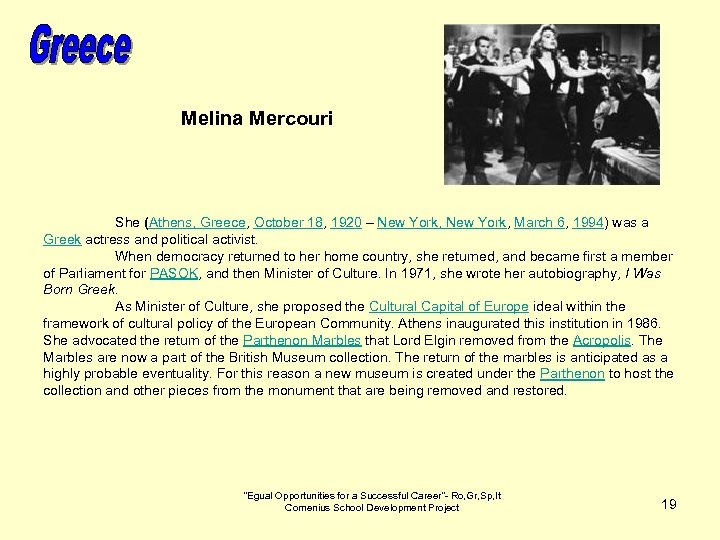 Melina Mercouri She (Athens, Greece, October 18, 1920 – New York, March 6, 1994)