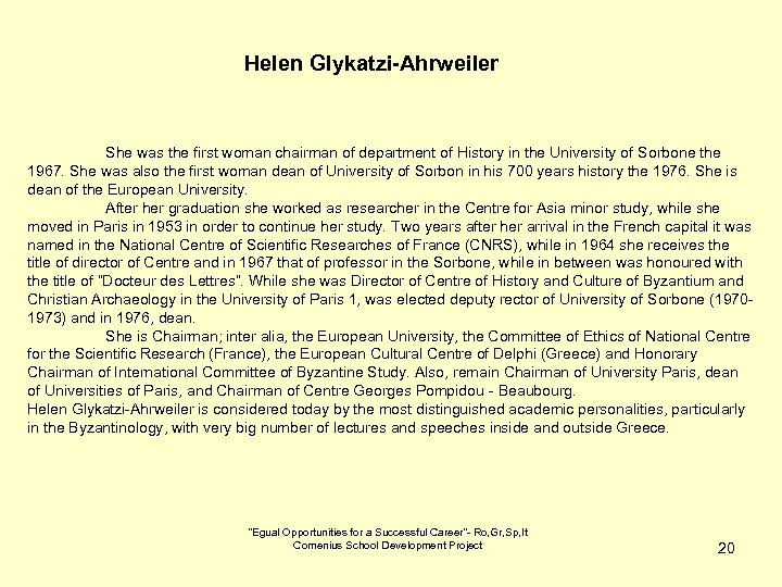 Helen Glykatzi-Ahrweiler She was the first woman chairman of department of History in the