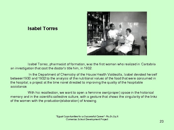 Isabel Torres Isabel Torres, pharmacist of formation, was the first woman who realized in