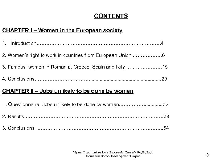 CONTENTS CHAPTER I – Women in the European society 1. Introduction…………………………………. 4 2. Women's